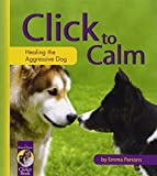 img - for Click to Calm: Healing the Aggressive Dog (Karen Pryor Clicker Book) book / textbook / text book