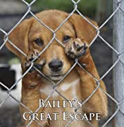 Bailey's Great Escape (A Cute Dog Story)