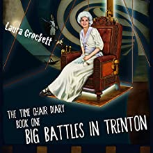 Big Battles in Trenton: The Time Chair Diary, Book 1 (       UNABRIDGED) by Laura Crockett Narrated by Laura Crockett