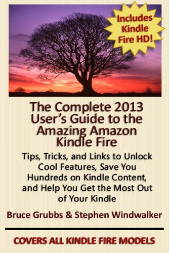 Finally, one user-friendly guide that covers every Kindle Fire tablet now on the market for 2013 – The Complete 2013 User's Guide to the Amazing Amazon Kindle Fire by Windwalker and Grubbs – 13/15 Rave Reviews & Just $2.99