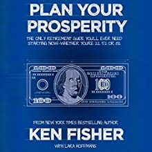 Plan Your Prosperity: The Only Retirement Guide You'll Ever Need, Starting Now - Whether You're 22, 52, or 82 | Livre audio Auteur(s) : Lara Hoffmans, Ken Fisher Narrateur(s) : Paul Getzels