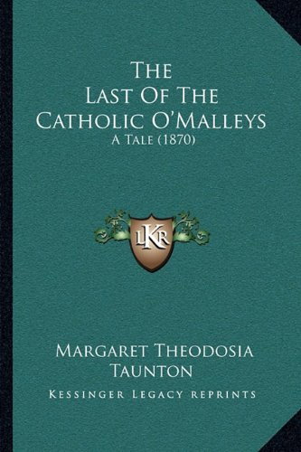 The Last of the Catholic O'Malleys the Last of the Catholic O'Malleys: A Tale (1870) a Tale (1870)