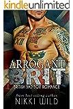 ARROGANT BRIT (A BRITISH BAD BOY ROMANCE)