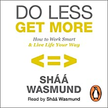 Do Less, Get More: How to Work Smart and Live Life Your Way (       UNABRIDGED) by Sháá Wasmund Narrated by Sháá Wasmund