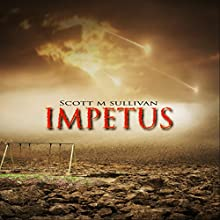 Impetus (       UNABRIDGED) by Scott M Sullivan Narrated by Tristan Wright