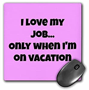 Love My Job Funny Quotes : Jacoba funny quotes - I love my job... only when im on vacation pink ...