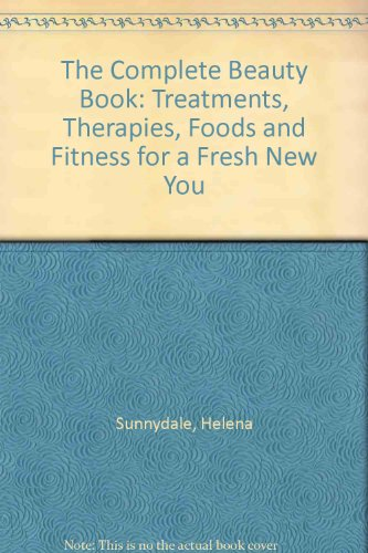 the-complete-beauty-book-treatments-therapies-foods-and-fitness-for-a-fresh-new-you