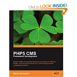 PHP 5 CMS Framework Development: Expert insight and practical guidance to creating an efficient, flexible, and robust framework for a PHP 5-based content management system