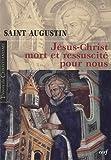 echange, troc Saint Augustin - Jésus-Christ mort et ressuscité pour nous : Le sacrement de la Pâque