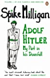 Adolf Hitler: My Part in his Downfall (Spike Milligan War Memoirs)