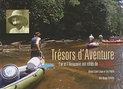 Trésors d'Aventure : L'or et l'Amazonie aux côtés de Jean Galmot