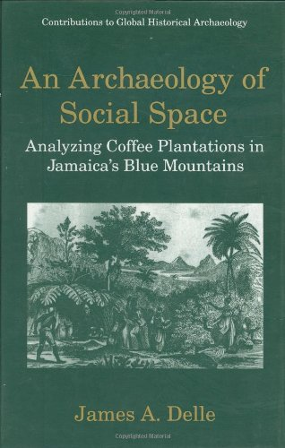 An Archaeology of Social Space: Analyzing Coffee Plantations in Jamaica's Blue Mountains (Contributions To Global Histor