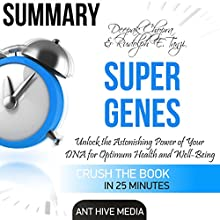 Summary Deepak Chopra & Rudolph E. Tanzi's Super Genes: Unlock the Astonishing Power of Your DNA for Optimum Health and Well-Being Audiobook by  Ant Hive Media Narrated by Michael Piotrasch