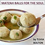 Matzah Balls for the Soul: Stories Revealing the Mystery of Jewish Power | tuvia bolton