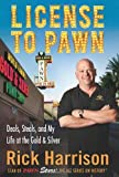 img - for License to Pawn: Deals, Steals, and My Life at the Gold & Silver by Harrison, Rick, Keown, Tim (2011) Hardcover book / textbook / text book
