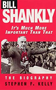 Bill Shankly: It's Much More Important Than That: The Biography from Virgin Digital
