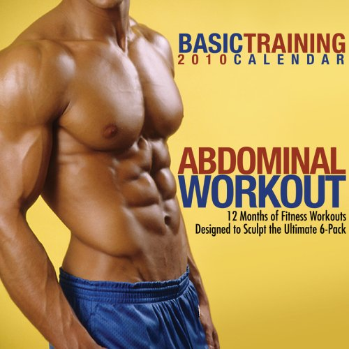 Basic Training 2010 Calendar: Abdominal Workout : 12 Months of Fitness Workouts Designed to Sculpt the Ultimate 6-Pack
