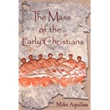 The Mass of the Early Christians ~ Mike Aquilina