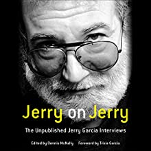 Jerry on Jerry: The Unpublished Jerry Garcia Interviews (       UNABRIDGED) by Dennis McNally - editor, Trixie Garcia - foreword Narrated by To Be Announced