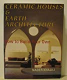 img - for Ceramic Houses and Earth Architecture: How to Build Your Own by Khalili, Nader (1991) Paperback book / textbook / text book