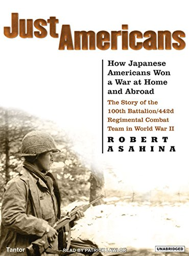 Just Americans: How Japanese Americans Won a War at Home and Abroad: How Japanese Americans Won a War at Home and Abroad: the Story of the 100th Battalion/442d Regimental Combat Team in World War II
