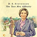 The Two Mrs Abbotts Audiobook by D. E. Stevenson Narrated by Patricia Gallimore