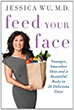 Feed Your Face: Younger, Smoother Skin and a Beautiful Body in 28 Delicious Days