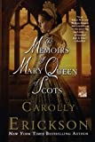The Memoirs of Mary Queen of Scots: A Novel (0312652739) by Erickson, Carolly
