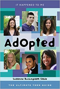 In Happened to Me: Adopted- The Ultimate Teen Guide by Suzanne Buckingham Slade