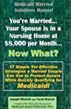 Medicaid Married Solutions Manual - You're Married... Your Spouse is in a Nursing Home at $8,000 per