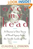 Over My Head: A Doctor's Own Story of Head Injury from the Inside Looking Out