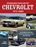 Standard Catalog of Chevrolet, 1912-2003: 90 Years of History, Photos, Technical Data and Pricing [Paperback] [2011] (Author) John Gunnell