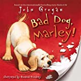 Bad Dog, Marley! John Grogan