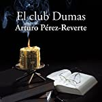 El club Dumas[The Dumas Club] | Arturo Pérez-Reverte
