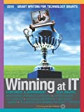 Winning at IT: Grant Writing for Technology Grants [2012] : Corporate & Government Grants With Winning Proposals & Projects - For Non-Profits - K-12 ... Technology: Grant Writing for Tech