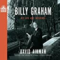 Billy Graham: His Life and Influence (       UNABRIDGED) by David Aikman Narrated by Bob Souer