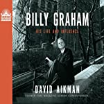 Billy Graham: His Life and Influence | David Aikman