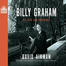 Billy Graham: His Life and Influence Audiobook by David Aikman Narrated by Bob Souer