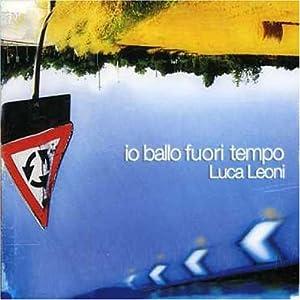 Luca Leoni - Io Ballo Fuori Dal Tempo