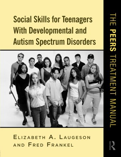 Social Skills for Teenagers with Developmental and Autism Spectrum Disorders: The PEERS Treatment Manual PDF