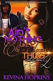 Ain't Nothing Like A Chi-Town Thug 2: A Hood Love Romance
