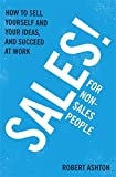 Sales for Non-Salespeople: How to Sell Yourself and Your Ideas, and Succeed at Work