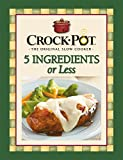 Crock-Pot 5 Ingredients or Less Cookbook