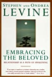 Embracing the Beloved: Relationship as a Path of Awakening (0385425279) by Levine, Stephen