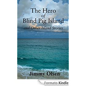 The Hero of Blind Pig Island and Other Island Stories (English Edition)