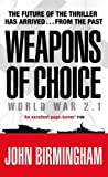 Weapons of Choice: World War 2.1 (Axis of Time Trilogy 1)