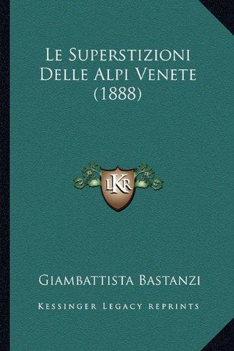 Le Superstizioni Delle Alpi Venete (1888)