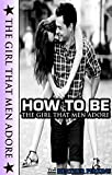How To Be The Girl That Men Adore