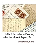 Biblical Researches in Palestine, and in the Adjacent Regions, Vol. 1
