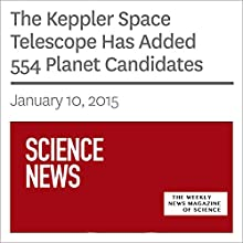 The Keppler Space Telescope Has Added 554 Planet Candidates (       UNABRIDGED) by Christopher Crockett Narrated by Mark Moran